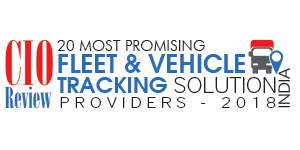 20 Most Promising Fleet and Vehicle Tracking Solutions Providers- 2018